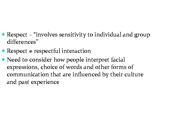 "Respect – ""involves sensitivity to individual and group differences"" Respect ≠ respectful interaction"