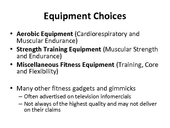 Equipment Choices • Aerobic Equipment (Cardiorespiratory and Muscular Endurance) • Strength Training Equipment (Muscular