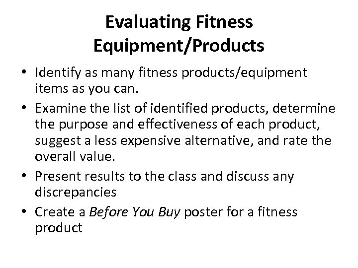 Evaluating Fitness Equipment/Products • Identify as many fitness products/equipment items as you can. •