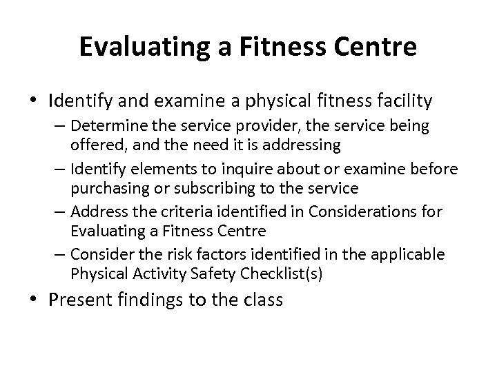 Evaluating a Fitness Centre • Identify and examine a physical fitness facility – Determine