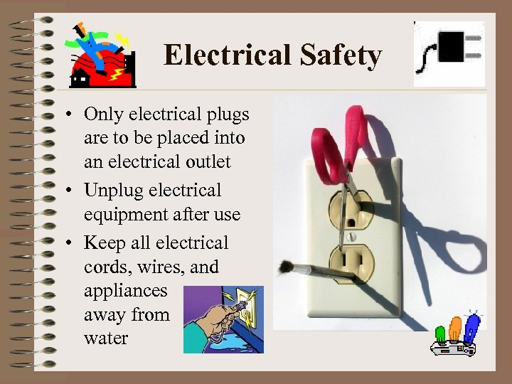 Electrical Safety • Only electrical plugs are to be placed into an electrical outlet