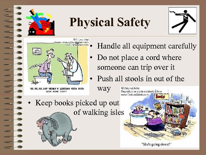 Physical Safety • Handle all equipment carefully • Do not place a cord where