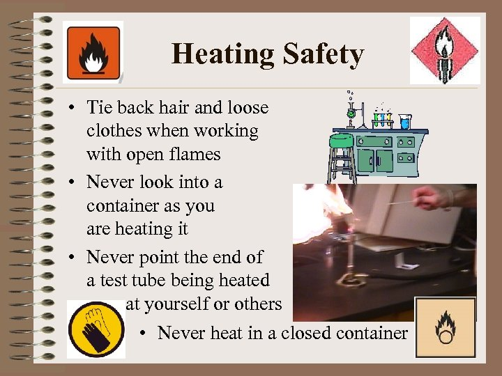 Heating Safety • Tie back hair and loose clothes when working with open flames