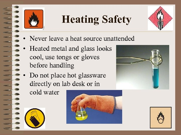 Heating Safety • Never leave a heat source unattended • Heated metal and glass