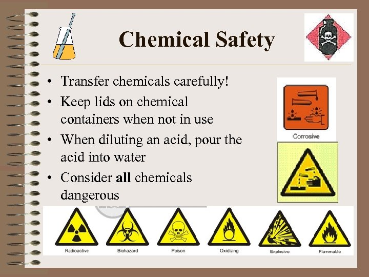 Chemical Safety • Transfer chemicals carefully! • Keep lids on chemical containers when not