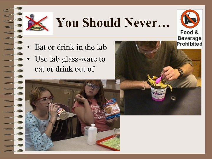 You Should Never… • Eat or drink in the lab • Use lab glass-ware