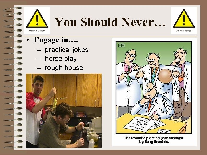 You Should Never… • Engage in…. – practical jokes – horse play – rough