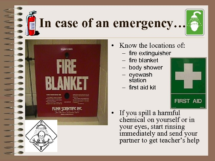 In case of an emergency… • Know the locations of: – – fire extinguisher