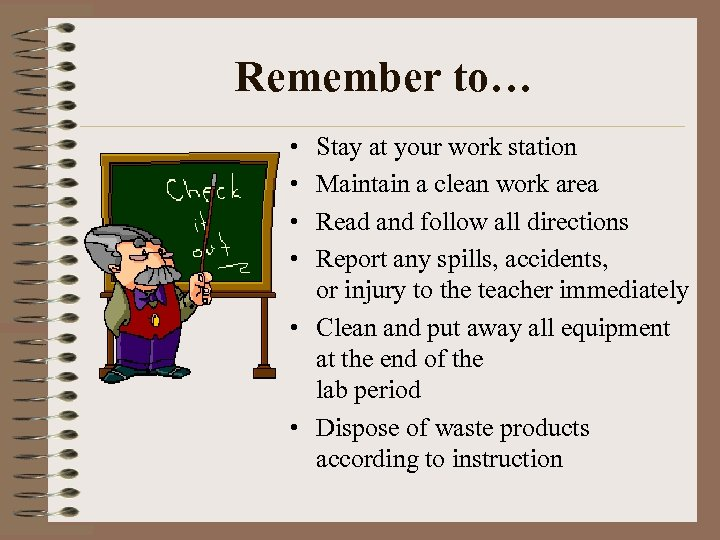Remember to… • • Stay at your work station Maintain a clean work area