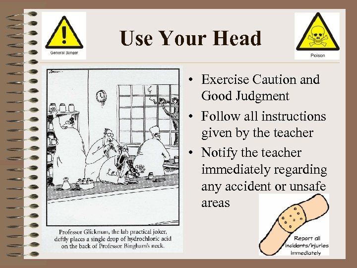 Use Your Head • Exercise Caution and Good Judgment • Follow all instructions given