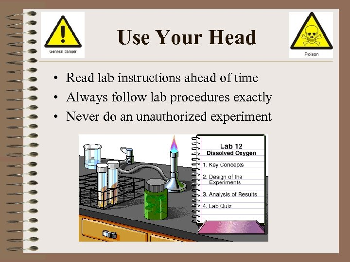 Use Your Head • Read lab instructions ahead of time • Always follow lab