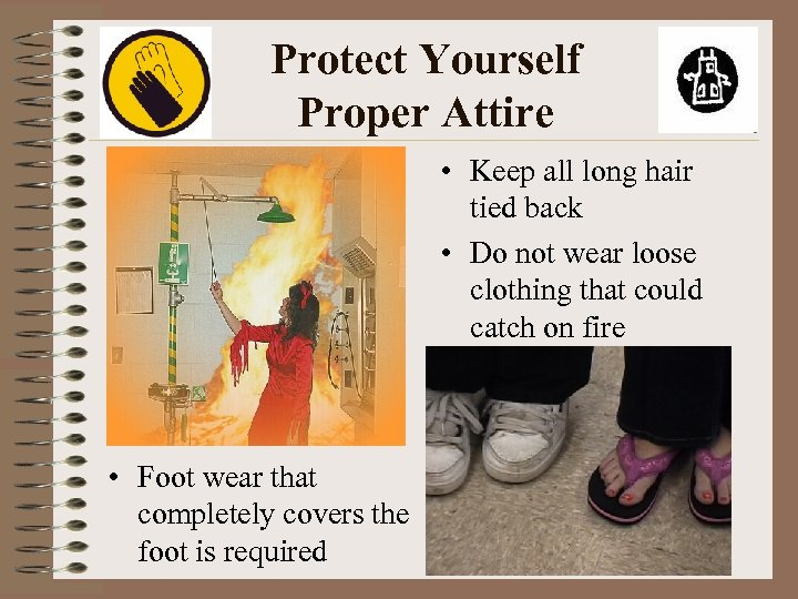 Protect Yourself Proper Attire • Keep all long hair tied back • Do not
