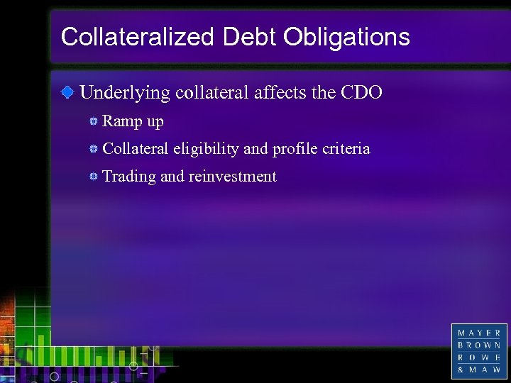 Collateralized Debt Obligations Underlying collateral affects the CDO Ramp up Collateral eligibility and profile