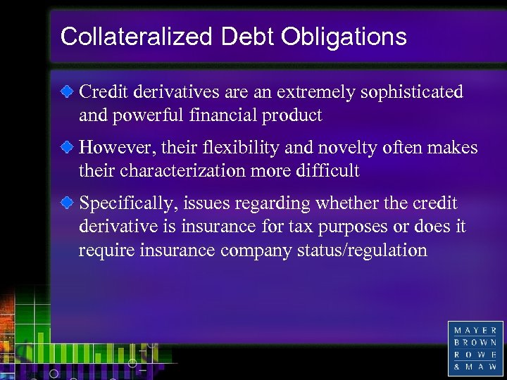 Collateralized Debt Obligations Credit derivatives are an extremely sophisticated and powerful financial product However,
