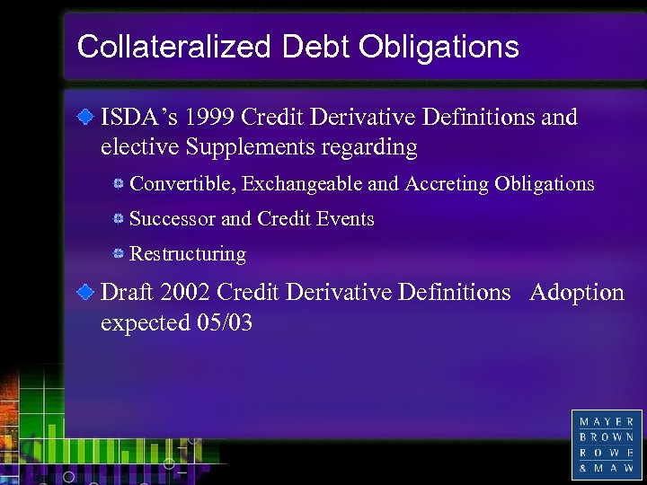Collateralized Debt Obligations ISDA's 1999 Credit Derivative Definitions and elective Supplements regarding Convertible, Exchangeable