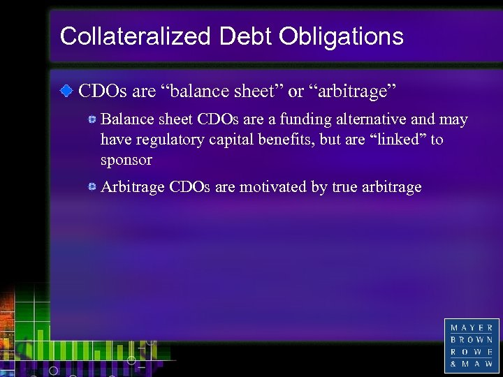"""Collateralized Debt Obligations CDOs are """"balance sheet"""" or """"arbitrage"""" Balance sheet CDOs are a"""