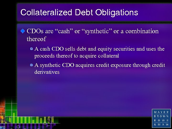 """Collateralized Debt Obligations CDOs are """"cash"""" or """"synthetic"""" or a combination thereof A cash"""