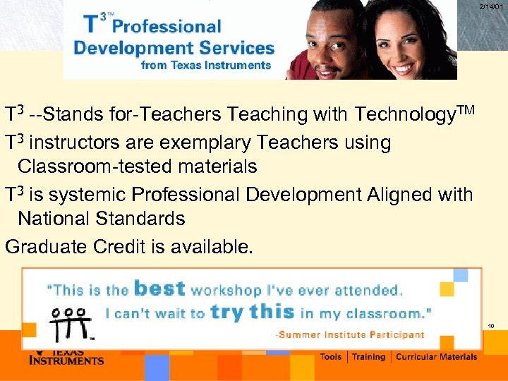 2/14/01 T 3 --Stands for-Teachers Teaching with Technology. TM T 3 instructors are exemplary
