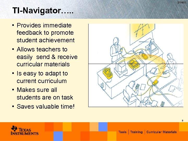 2/14/01 TI-Navigator…. . • Provides immediate feedback to promote student achievement • Allows teachers