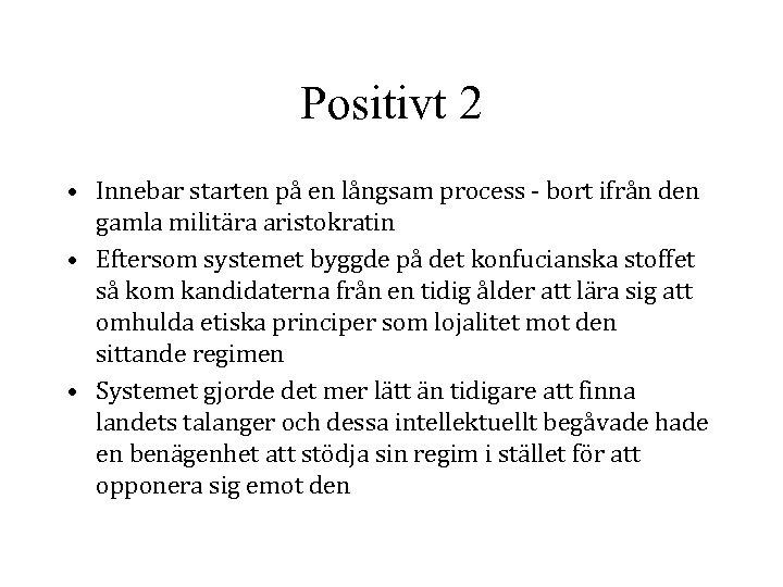 Positivt 2 • Innebar starten på en långsam process - bort ifrån den gamla