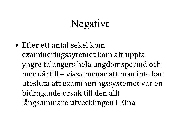 Negativt • Efter ett antal sekel kom examineringssytemet kom att uppta yngre talangers hela