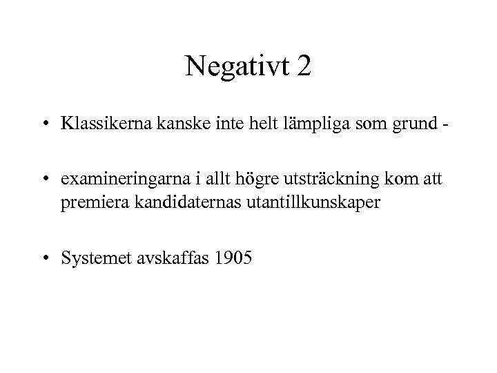 Negativt 2 • Klassikerna kanske inte helt lämpliga som grund • examineringarna i allt