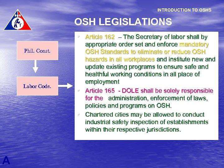 INTRODUCTION TO OSHS OSH LEGISLATIONS • Article 162 – The Secretary of labor shall