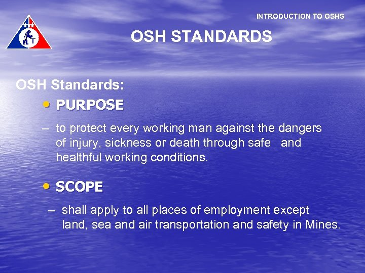 INTRODUCTION TO OSHS OSH STANDARDS OSH Standards: • PURPOSE – to protect every working