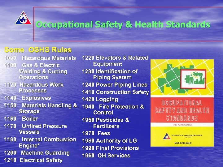 Occupational Safety & Health Standards Some OSHS Rules 1090 Hazardous Materials 1100 Gas &