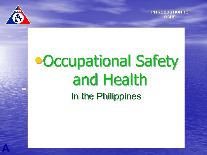 INTRODUCTION TO OSHS • Occupational Safety and Health In the Philippines A