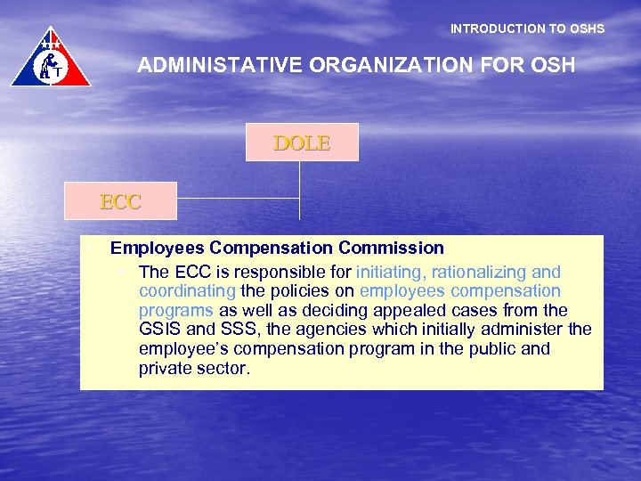 INTRODUCTION TO OSHS ADMINISTATIVE ORGANIZATION FOR OSH DOLE ECC • Employees Compensation Commission •