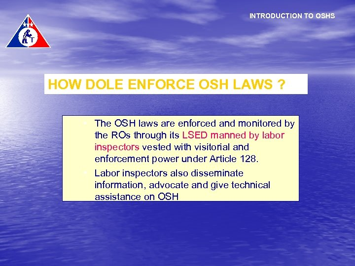 INTRODUCTION TO OSHS HOW DOLE ENFORCE OSH LAWS ? • The OSH laws are