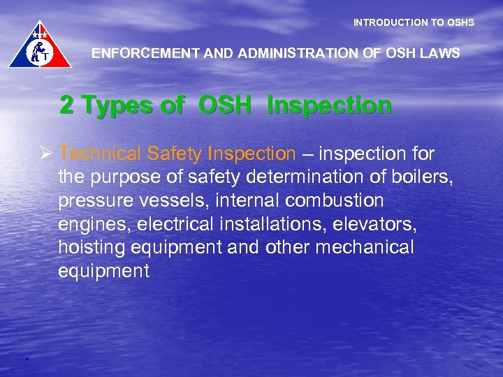 INTRODUCTION TO OSHS ENFORCEMENT AND ADMINISTRATION OF OSH LAWS 2 Types of OSH Inspection