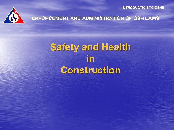 INTRODUCTION TO OSHS ENFORCEMENT AND ADMINISTRATION OF OSH LAWS . Safety and Health in