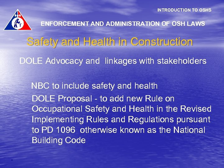 INTRODUCTION TO OSHS ENFORCEMENT AND ADMINISTRATION OF OSH LAWS Safety and Health in Construction
