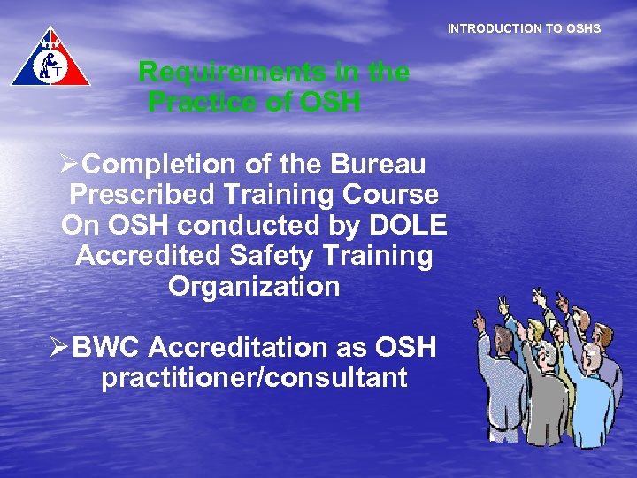 INTRODUCTION TO OSHS Requirements in the Practice of OSH Ø Completion of the Bureau