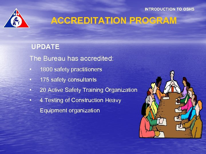 INTRODUCTION TO OSHS ACCREDITATION PROGRAM UPDATE The Bureau has accredited: • 1800 safety practitioners