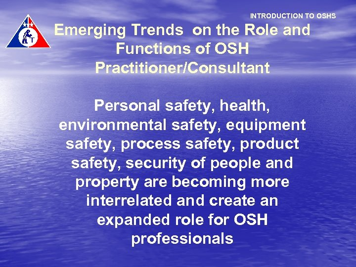 INTRODUCTION TO OSHS Emerging Trends on the Role and Functions of OSH Practitioner/Consultant Personal