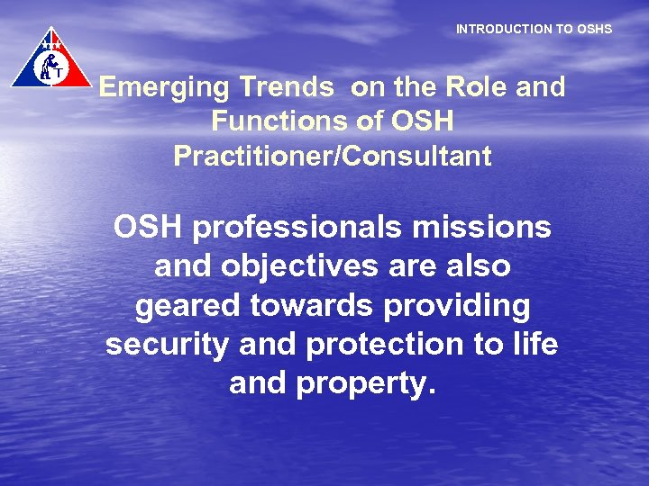 INTRODUCTION TO OSHS Emerging Trends on the Role and Functions of OSH Practitioner/Consultant OSH