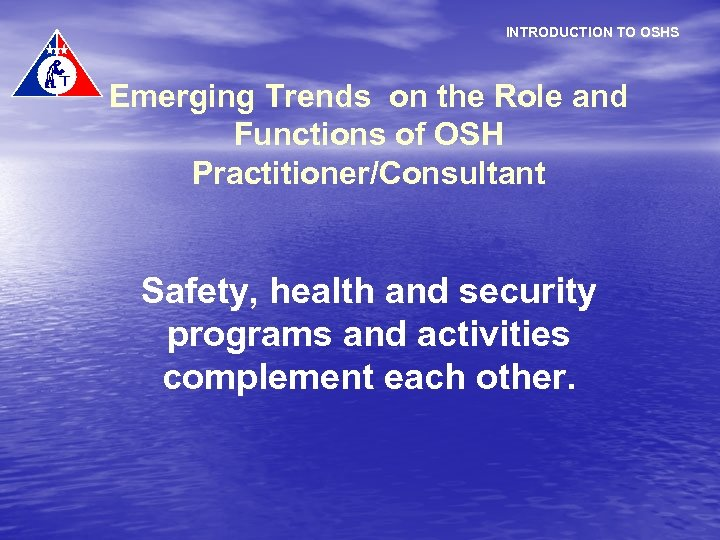 INTRODUCTION TO OSHS Emerging Trends on the Role and Functions of OSH Practitioner/Consultant Safety,