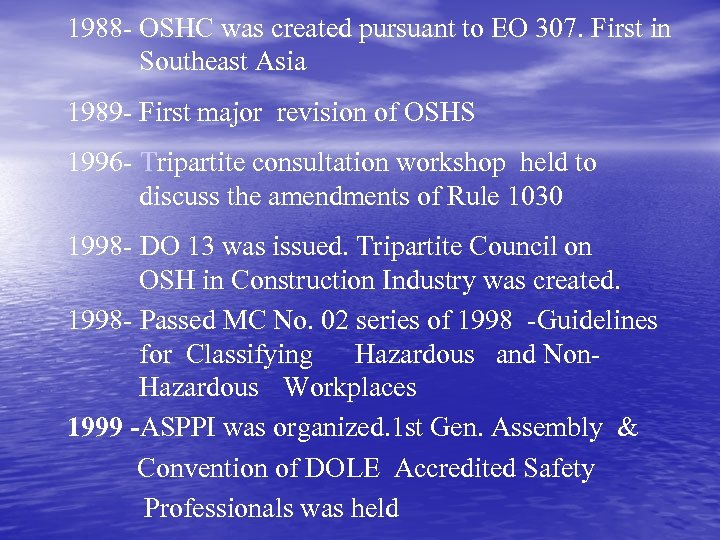 1988 - OSHC was created pursuant to EO 307. First in Southeast Asia 1989
