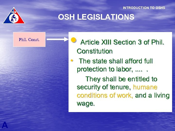 INTRODUCTION TO OSHS OSH LEGISLATIONS Phil. Const. • Article XIII Section 3 of Phil.