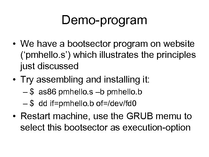 Demo-program • We have a bootsector program on website ('pmhello. s') which illustrates the