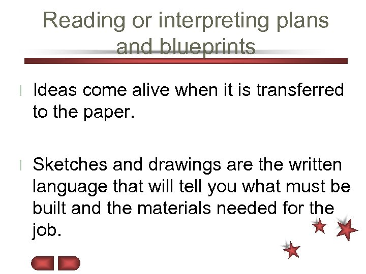 Reading or interpreting plans and blueprints l Ideas come alive when it is transferred