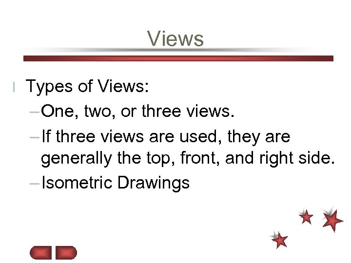 Views l Types of Views: – One, two, or three views. – If three