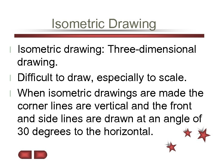 Isometric Drawing Isometric drawing: Three-dimensional drawing. l Difficult to draw, especially to scale. l