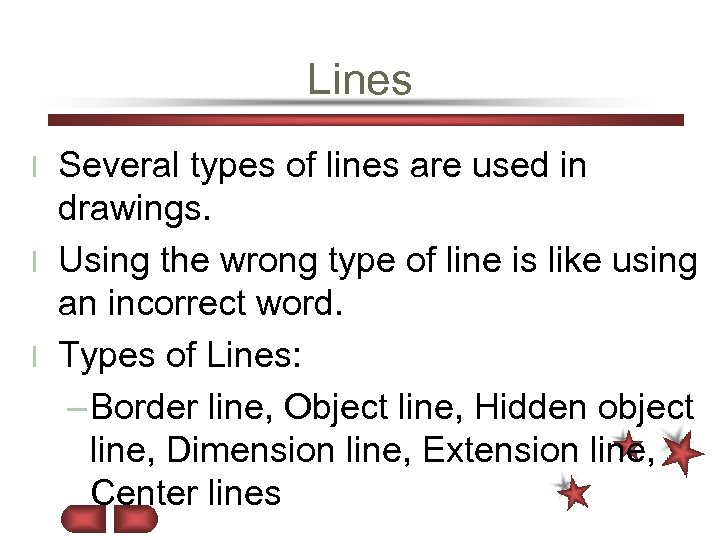 Lines Several types of lines are used in drawings. l Using the wrong type