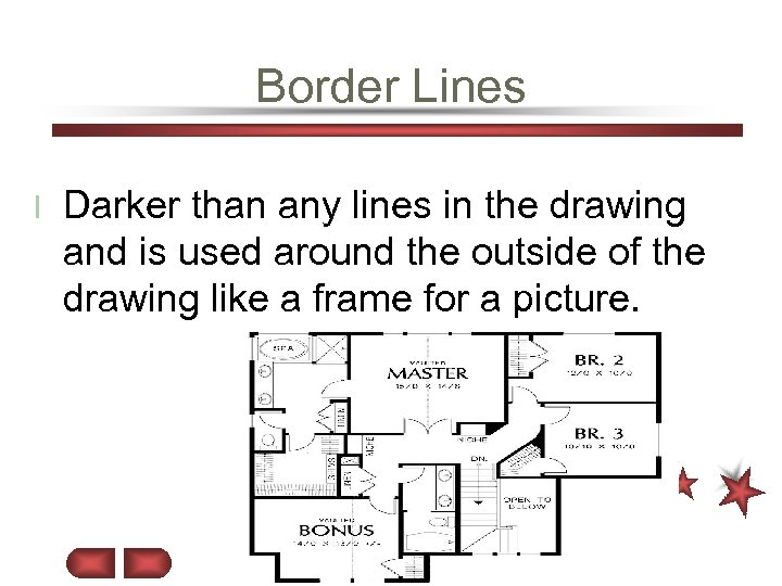 Border Lines l Darker than any lines in the drawing and is used around