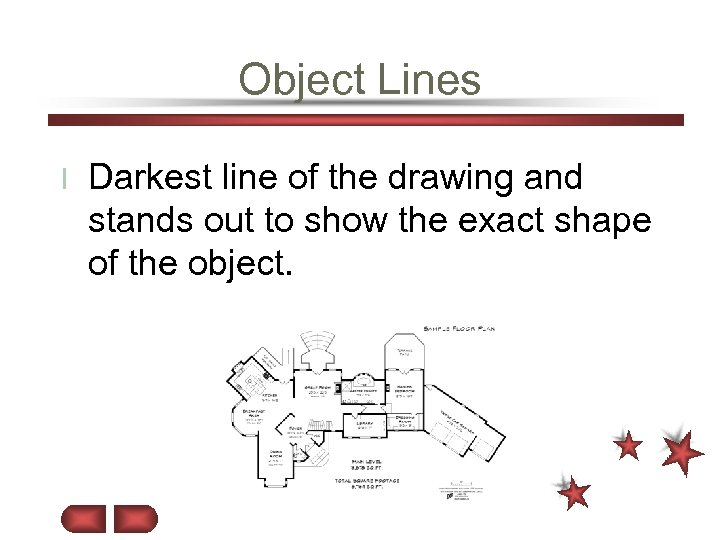 Object Lines l Darkest line of the drawing and stands out to show the