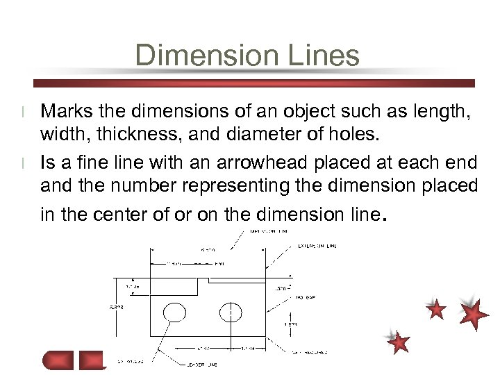 Dimension Lines Marks the dimensions of an object such as length, width, thickness, and